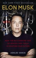 ELON MUSK: HOW THE BILLIONAIRE CEO OF SPACEX AND TESLA IS SHAPING OUR FUTURE - 9780753555644 - ASHLEE VANCE