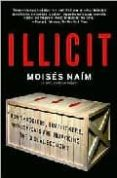 ILLICIT: HOW SMUGGLERS, TRAFFICKERS, AND COPYCATS ARE HIJACKING T HE GLOBAL ECONOMY - 9781400078844 - MOISES NAIM