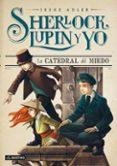 SHERLOCK, LUPIN Y YO 4: LA CATEDRAL DEL MIEDO - 9788408125044 - IRENE ADLER