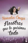 NOSOTRAS QUE LO QUISIMOS TODO - 9788408149644 - SONSOLES ONEGA