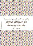 CUADERNO PRACTICO DE EJERCICIOS PARA ATRAER LA BUENA SUERTE - 9788408180944 - RUT ABADIA
