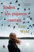 TODOS LOS PAJAROS CANTAN - 9788416222544 - EVIE WYLD