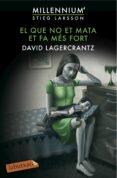 EL QUE NO ET MATA ET FA MES FORT (MILLENNIUM 4) - 9788416600144 - DAVID LAGERCRANTZ