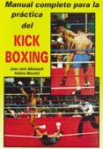 MANUAL COMPLETO PARA LA PRACTICA DEL KICK-BOXING (2ª ED.) - 9788420302744 - JUAN JOSE ALBBUIXECH