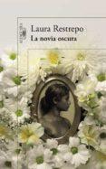 LA NOVIA OSCURA - 9788420419244 - LAURA RESTREPO