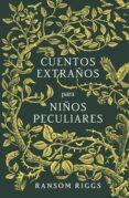 CUENTOS EXTRAÑOS PARA NIÑOS PECULIARES - 9788420485744 - RANSOM RIGGS