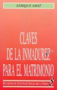 CLAVES DE LA INMADUREZ PARA EL MATRIMONIO - 9788432127144 - ENRIQUE AMAT