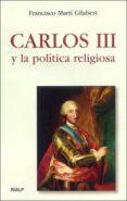 CARLOS III Y LA POLITICA RELIGIOSA - 9788432134944 - FRANCISCO MARTI GILABERT