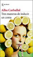 TRES MANERAS DE INDUCIR UN COMA - 9788432234644 - ALBA CARBALLAL