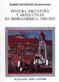 PINTURA, ESCULTURA Y ARTES UTILES EN IBEROAMERICA 1500-1825 - 9788437613444 - VV.AA.