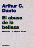 EL ABUSO DE LA BELLEZA: LA ESTETICA Y EL CONCEPTO DEL ARTE - 9788449316944 - ARTHUR C. DANTO