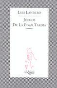 JUEGOS DE LA EDAD TARDIA - 9788472236844 - LUIS LANDERO