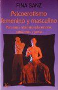 psicoerotismo femenino y masculino para unas relaciones placenter as, autonomas y justas (5ª ed.)-fina sanz-9788472452244