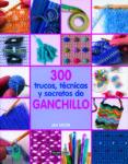 300 trucos, tecnicas y secretos de ganchillo-jan eaton-9788475564944