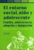 EL ENTORNO SOCIAL, NIÑO Y ADOLESCENTE: FAMILIA, ADOLESCENCIA, ADO PCION E INMIGRACION - 9788475843544 - JOAQUIN CALLABED