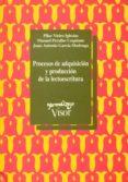 PROCESOS DE ADQUISICION Y PRODUCCION DE LA LECTOESCRITURA - 9788477741244 - PILAR VIEIRO IGLESIAS