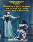 CERVANTES Y LA PUESTA EN ESCENA DE LA SOCIEDAD DE SU TIEMPO (ACTA S DEL COLOQUIO DE MONTREAL, 1997) - 9788483710944 - VV.AA.