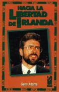 HACIA LA LIBERTAD DE IRLANDA (2ª ED.) - 9788486597344 - GERRY ADAMS