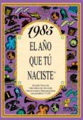 1985 EL AÑO QUE TU NACISTE - 9788489589544 - ROSA COLLADO BASCOMPTE