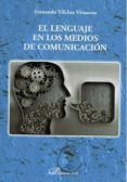 EL LENGUAJE EN LOS MEDIOS DE COMUNICACION - 9788491483144 - FERNANDO VILCHES VIVANCOS
