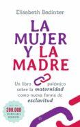 LA MUJER Y LA MADRE: UN LIBRO POLEMICO SOBRE LA MATERNIDAD COMO NUEVA FORMA DE ESCLAVITUD - 9788491640844 - ELISABETH BADINTER