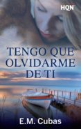 TENGO QUE OLVIDARME DE TI (EBOOK) - 9788491708544 - E.M. CUBAS