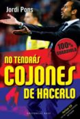 NO TENDRAS COJONES DE HACERLO: 100% GUARDIOLA - 9788492437344 - JORDI PONS