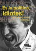 ES LA POLITICA, IDIOTES! - 9788493924744 - QUIM BRUGUE TORRUELLA