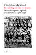LA CUARTA PERSONA DEL PLURAL: ANTOLOGIA DE POESIA ESPAÑOLA CONTEMPORANEA - 9788494823244 - VICENTE LUIS MORA