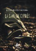 LA CAMA DE CIPRES - 9788494968044 - VICENTE BLAY CASINO SERRA
