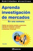 APRENDA INVESTIGACION DE MERCADOS EN UNA SEMANA - 9788496612044 - PLLY BIRD