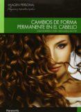 CAMBIOS DE FORMA PERMANENTE EN EL CABELLO ( CICLO FORMATIVO GRADO MEDIO EN PELUQUERIA Y COSMETICA CAPITAL ) - 9788497324144 - JOSEFA DOMENECH ZAERA