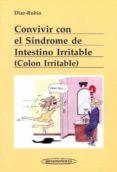CONVIVIR CON EL SINDROME DE INTESTINO IRRITABLE (COLON IRRITABLE) - 9788498350944 - MANUEL DIAZ RUBIO