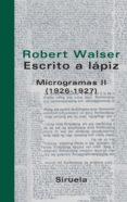ESCRITO A LAPIZ: MICROGRAMAS II (1926-1927) - 9788498410044 - ROBERT WALSER