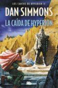 LA CAIDA DE HYPERION (SAGA LOS CANTOS DE HYPERION 2) - 9788498723144 - DAN SIMMONS