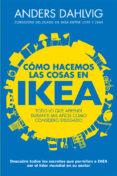 COMO HACEMOS LAS COSAS EN IKEA - 9788498752144 - ANDERS DAHLVIG