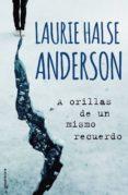 A ORILLAS DE UN MISMO RECUERDO - 9788499189444 - LAURIE HALSE ANDERSON