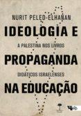Ebook descargas francesas gratis IDEOLOGIA E PROPAGANDA NA EDUCAÇÃO 9788575596944 de NURIT PELED-ELHANAN
