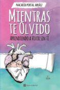 MIENTRAS TE OLVIDO - 9789801295044 - NACARID PORTAL ARRAEZ