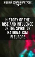 Descargas de libros electrónicos para portátiles HISTORY OF THE RISE AND INFLUENCE OF THE SPIRIT OF RATIONALISM IN EUROPE de WILLIAM EDWARD HARTPOLE LECKY 4064066053154