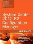 SYSTEM CENTER 2012 R2 CONFIGURATION MANAGER UNLEASHED: SUPPLEMENT TO SYSTEM CENTER 2012 CONFIGURATION MANAGER (SCCM) UNLEASHED - 9780672337154 - KERRIE MEYLER