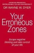 your erroneous zones: escape negative thinking and take control of your life-wayne w. dyer-9780749939854
