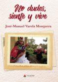 Ebook para descargar gratis móvil NO DUDES, SIENTE Y VIVE 9788413385754 (Literatura española) DJVU PDB