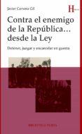 CONTRA EL ENEMIGO DE LA REPUBLICA DESDE LA LEY: DETENER, JUZGAR Y ENCARCELAR EN GUERRA - 9788416170654 - JAVIER CERVERA GIL