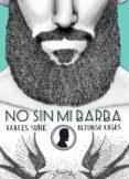 NO SIN MI BARBA - 9788416177554 - CARLES SUÑE