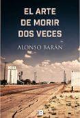 EL ARTE DE MORIR DOS VECES - 9788417001254 - ALONSO BARAN