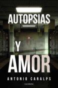 Descargar libro gratis epub torrent AUTOPSIAS Y AMOR 9788418073854 DJVU ePub de ANTONIO CARALPS