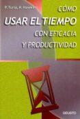 COMO USAR EL TIEMPO CON EFICACIA Y PRODUCTIVIDAD (2ª ED.) - 9788423419654 - P. TURLA