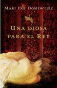 UNA DIOSA PARA EL REY - 9788425346354 - MARI PAU DOMINGUEZ
