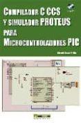 COMPILADOR C CCS Y SIMULADOR PROTEUS PARA MICROCONTROLADORES PIC (INCLUYE CD) - 9788426714954 - EDUARDO GARCIA BREIJO